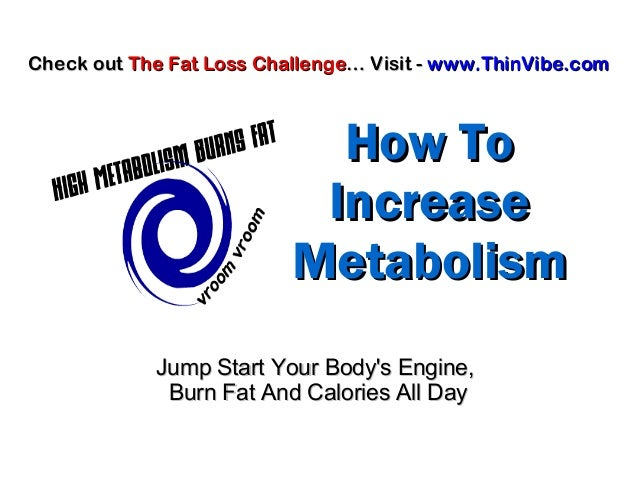 How ToHow To IncreaseIncrease MetabolismMetabolism Jump Start Your Body's Engine,Jump Start Your Body's Engine, Burn Fat A...