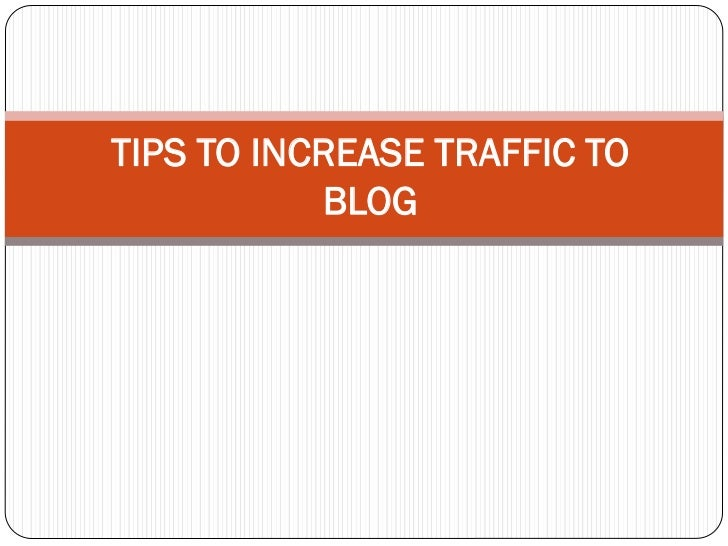 TIPS TO INCREASE TRAFFIC TO           BLOG