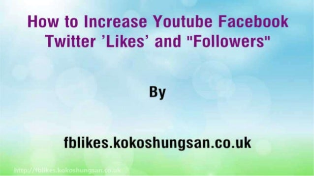 """How to Increase Youtube Facebook Twitter 'Likes' and """"Followers"""" Slide 2"""