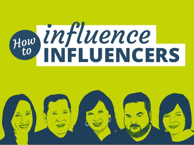 influence  INFLUENCERS  How  to