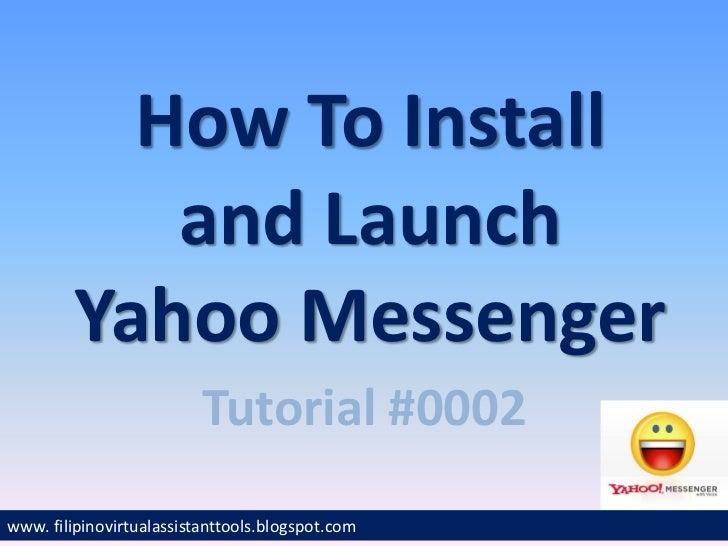 How To Install           and Launch        Yahoo Messenger                          Tutorial #0002www. filipinovirtualassi...