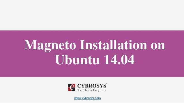 www.cybrosys.com Magneto Installation on Ubuntu 14.04