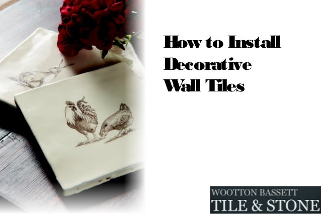 How to InstallDecorativeWall Tiles