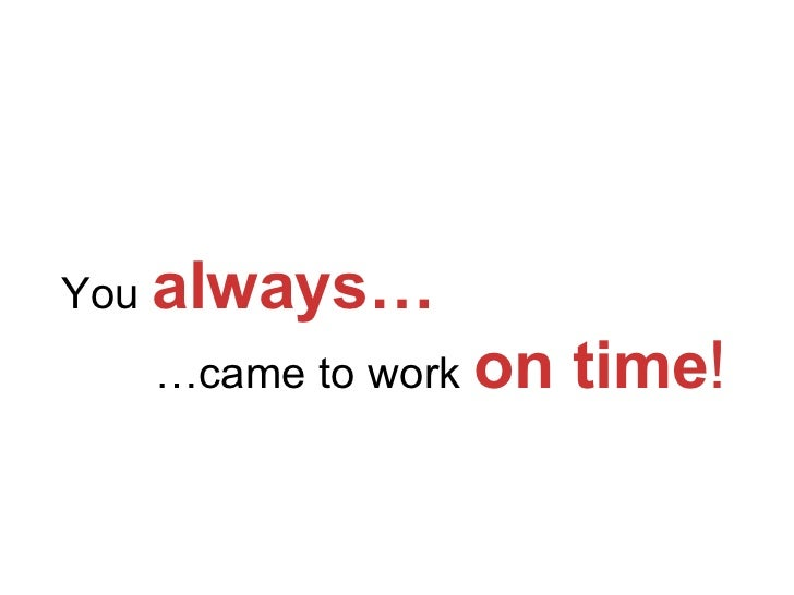 You  always…   … came to work  on time !