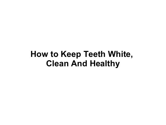 How to Keep Teeth White, Clean And Healthy