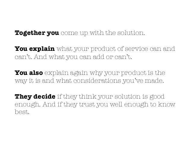 To summarize: Identify customers who experience the problem you are trying to solve
