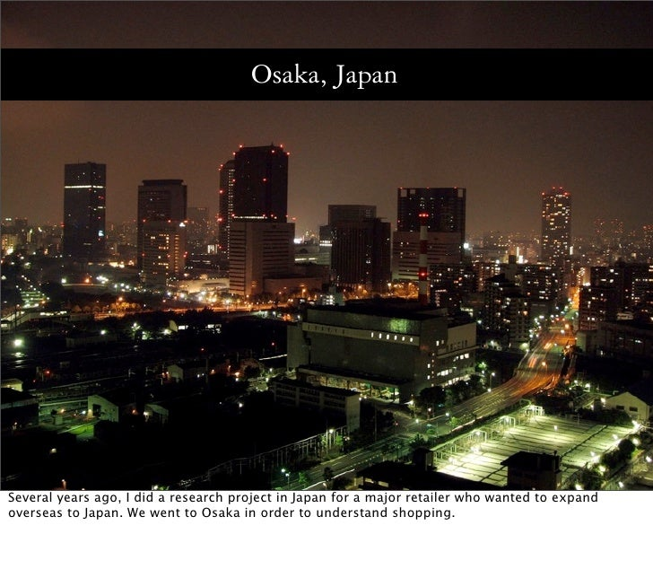 Osaka, Japan     Several years ago, I did a research project in Japan for a major retailer who wanted to expand overseas t...