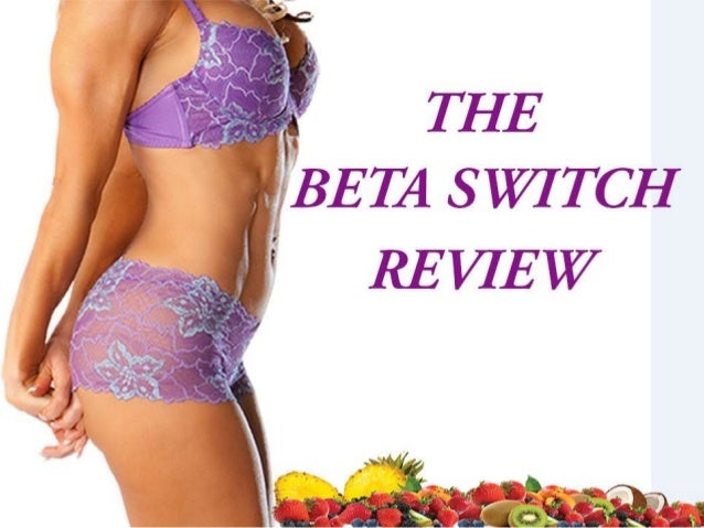 What Is The Beta Switch Program? • A complete weight loss system for women • Designed to switch on the fat burning power w...