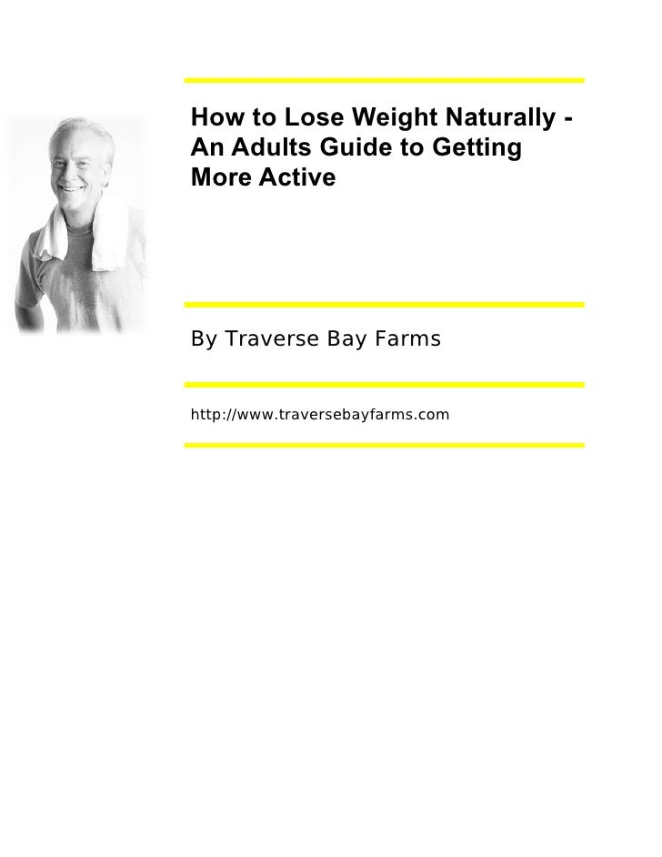 How to Lose Weight Naturally - An Adults Guide to Getting More Active     By Traverse Bay Farms   http://www.traversebayfa...