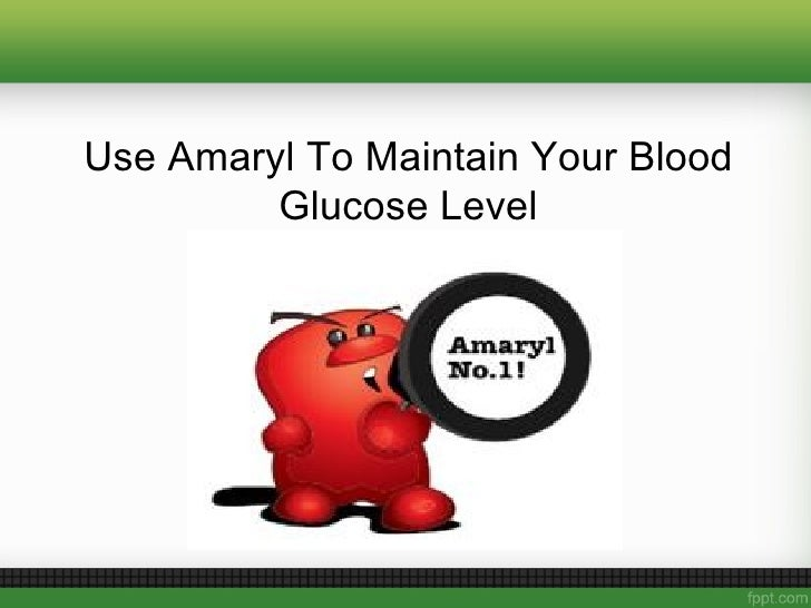 Use Amaryl To Maintain Your Blood         Glucose Level