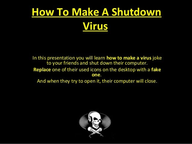 How To Make A Shutdown Virus In this presentation you will learn how to make a virus joke to your friends and shut down th...