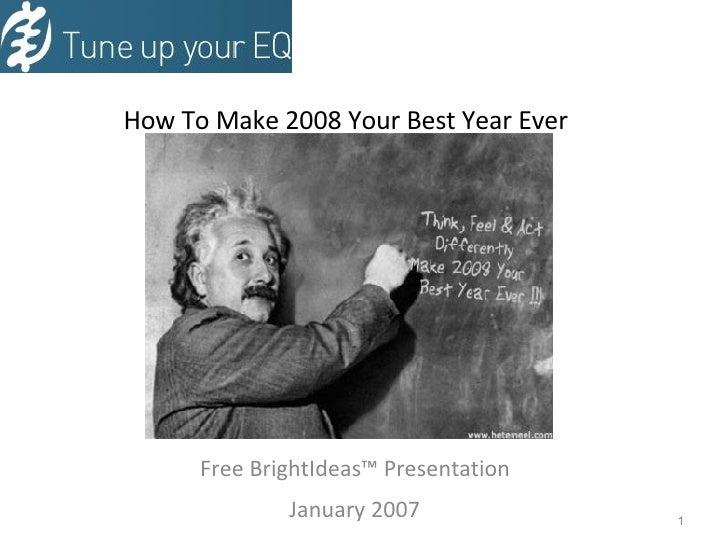 How To Make 2008 Your Best Year Ever Free BrightIdeas™ Presentation  January 2007