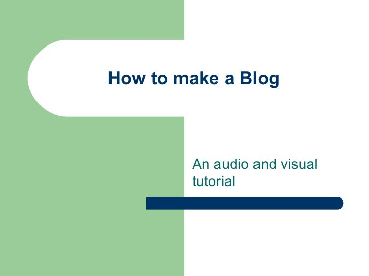 How to make a Blog An audio and visual tutorial