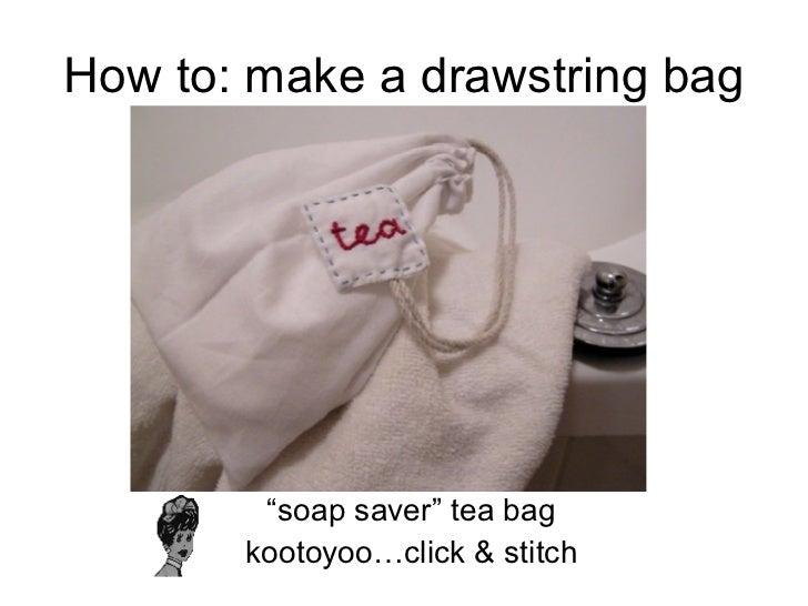 """How to: make a drawstring bag <ul><li>"""" soap saver"""" tea bag </li></ul><ul><li>kootoyoo…click & stitch </li></ul>"""