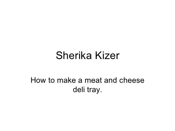 Sherika Kizer How to make a meat and cheese deli tray.