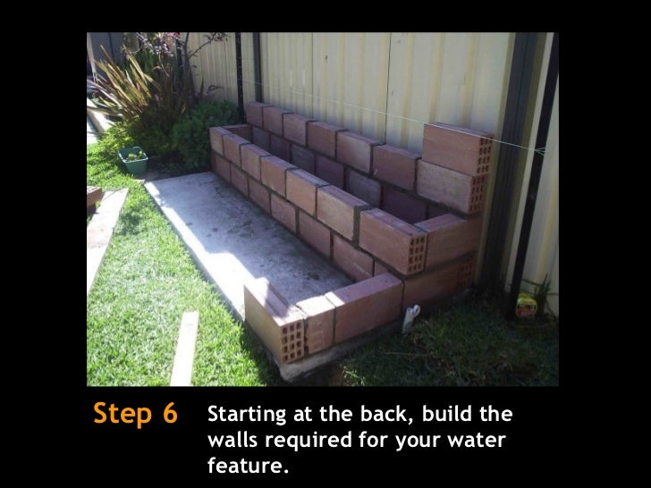 Step 6 Starting at the back, build the walls required for your water feature.