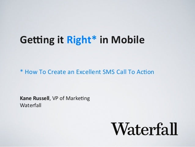 Ge#ng	   it	   Right*	   in	   Mobile Kane	   Russell,	   VP	   of	   Marke,ng Waterfall *	   How	   To	   Create	   an	  ...