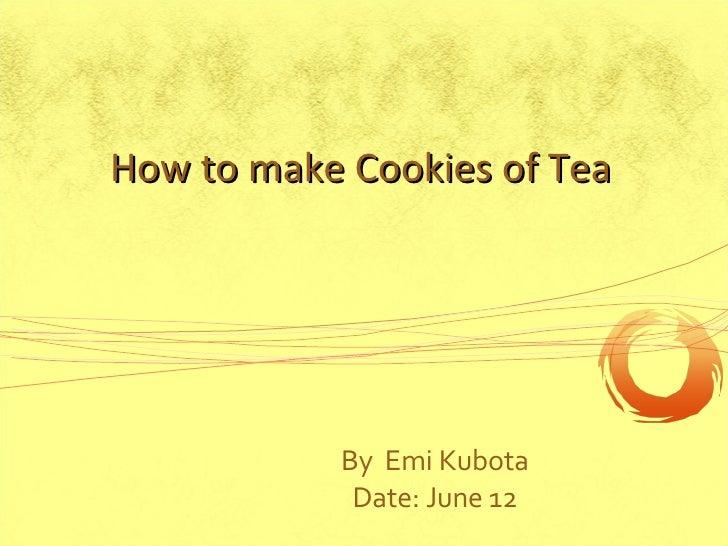 By  Emi Kubota Date: June 12 How to make Cookies of Tea
