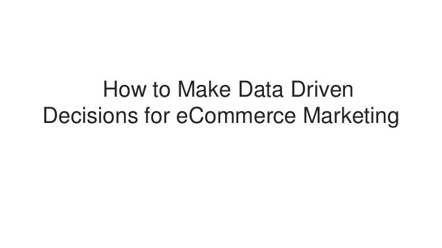 How to Make Data Driven Decisions for eCommerce Marketing