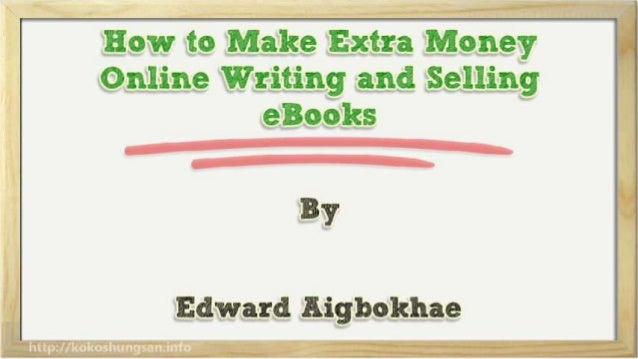 How to Make Extra Money Online Writing and Selling eBooks Slide 2
