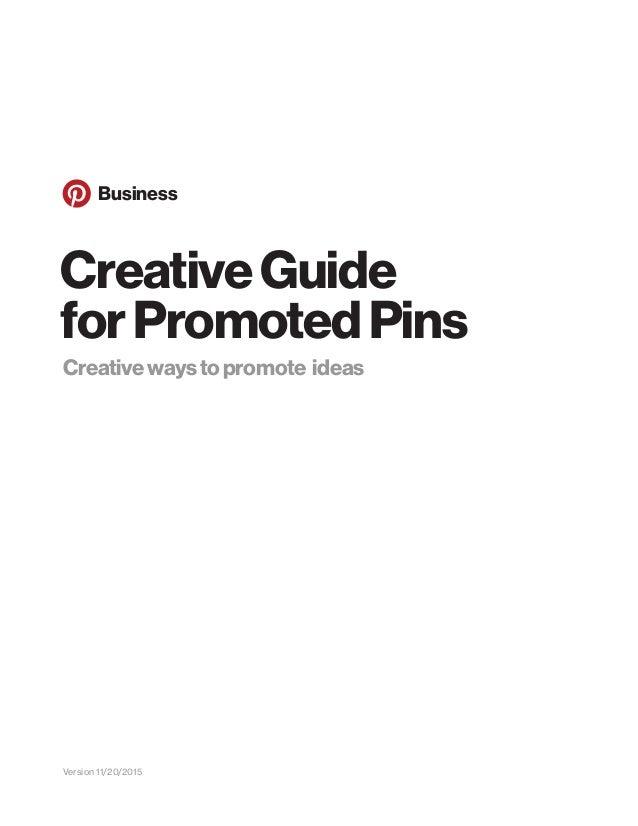 Business Version 11/20/2015 Creativewaystopromote ideas CreativeGuide forPromotedPins