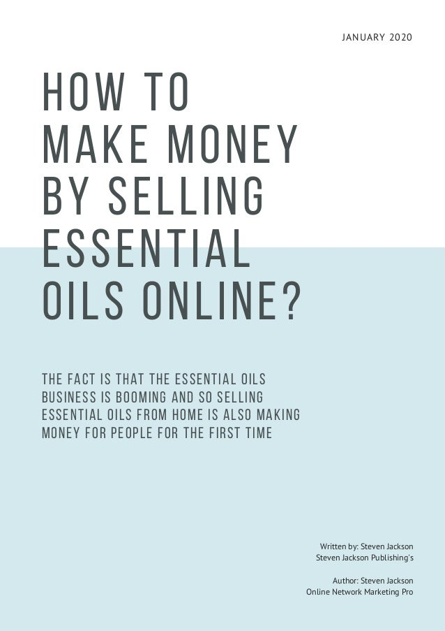 JANUARY 2020 HOW TO MAKE MONEY BY SELLING ESSENTIAL OILS ONLINE? The fact is that the essential oils business is booming a...