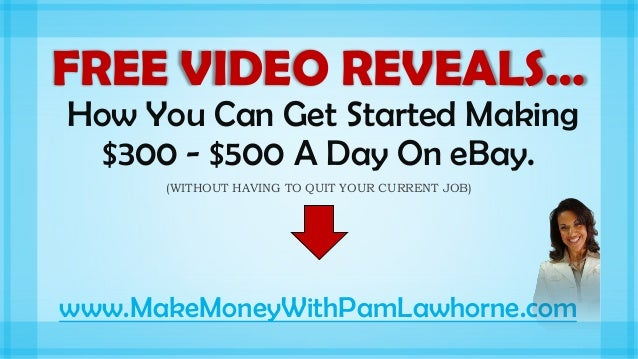 FREE VIDEO REVEALS… How You Can Get Started Making $300 - $500 A Day On eBay. (WITHOUT HAVING TO QUIT YOUR CURRENT JOB)  w...