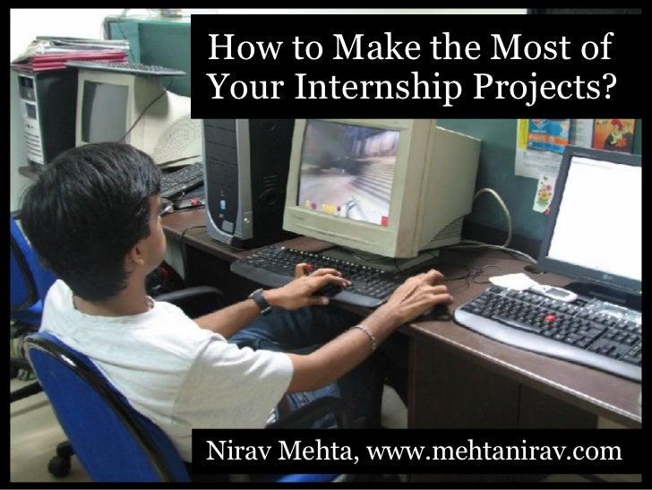 How to Make the Most of Your Internship Projects?     Nirav Mehta, www.mehtanirav.com