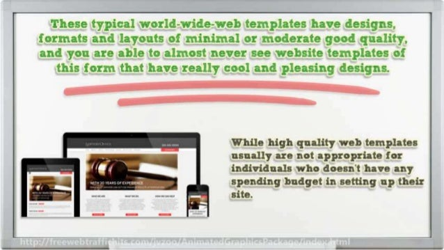 These typical world-wide-web templates have designs,  formats and layouts of minimal or moderate good quality.  and you ar...