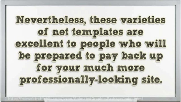 Nevertheless,  these varieties of net templates are excellent to people who will  be prepared to pay back up for your much...