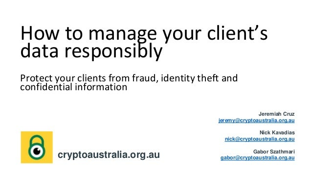 How to manage your client's data responsibly Protect your clients from fraud, identity theft and confidential information ...