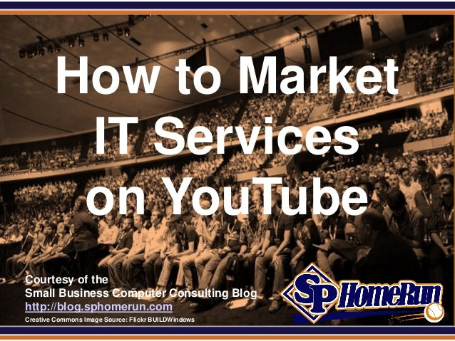 SPHomeRun.com          How to Market           IT Services           on YouTube  Courtesy of the  Small Business Computer ...