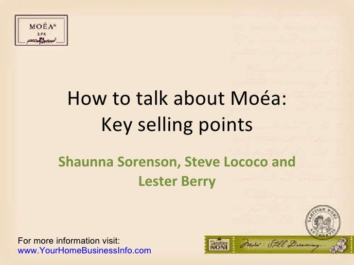 How to talk about Moéa: Key selling points Shaunna Sorenson, Steve Lococo and Lester Berry For more information visit: www...