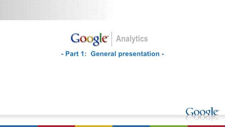 <ul><li>- Part 1:  General presentation - </li></ul>Analytics