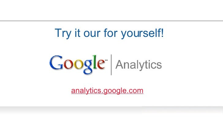 Try it our for yourself! analytics.google.com