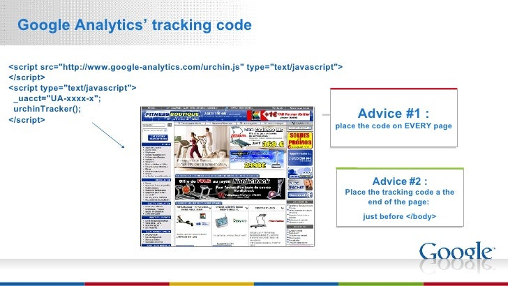 <ul><li>Google Analytics' tracking code </li></ul>Advice #2 : Place the tracking code a the end of the page:  just before ...