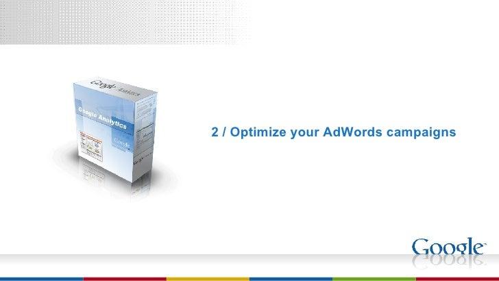 <ul><li>2 / Optimize your AdWords campaigns </li></ul>