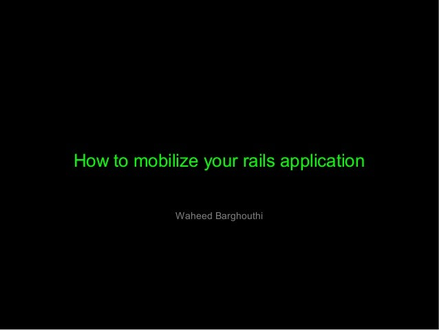 How to mobilize your rails application Waheed Barghouthi