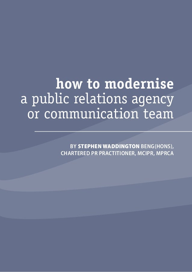 i  how to modernise  a public relations agency  or communication team  BY STEPHEN WADDINGTON BENG(HONS),  CHARTERED PR PRA...