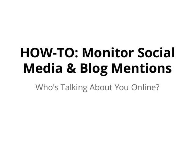 HOW-TO: Monitor Social Media & Blog Mentions Who's Talking About You Online?