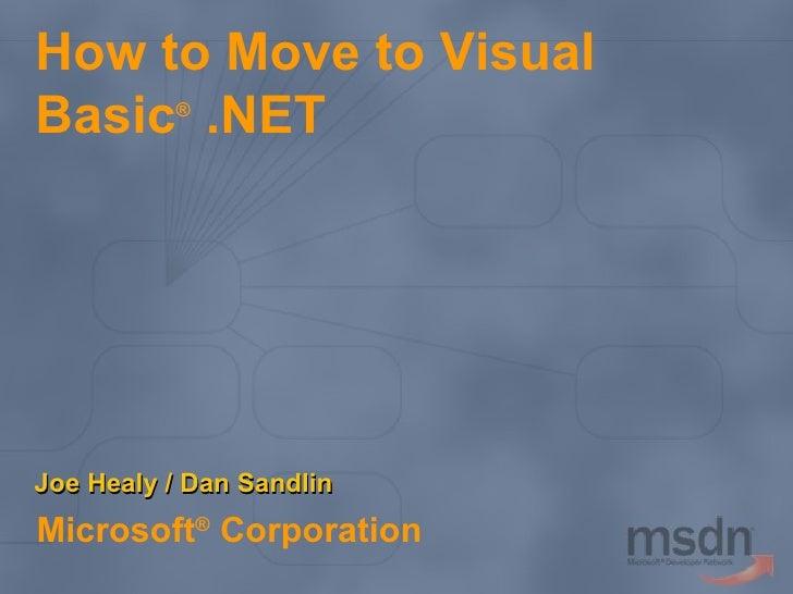 How to Move to Visual Basic ®  .NET Microsoft ®  Corporation Joe Healy / Dan Sandlin