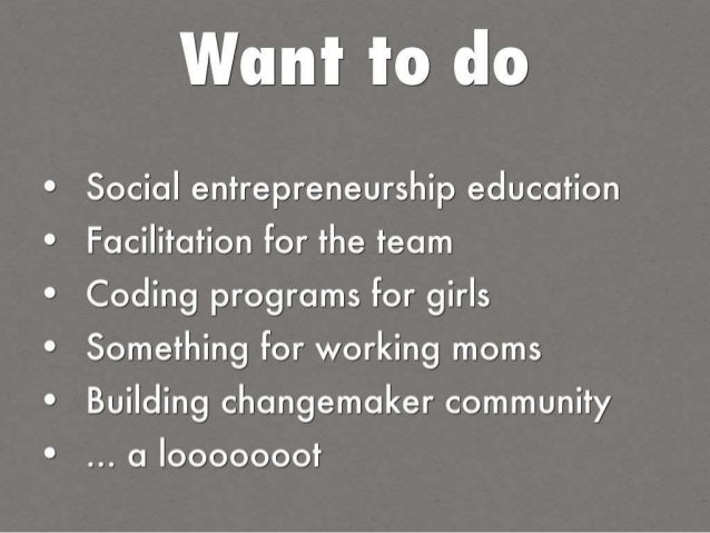 Want to do  Social entrepreneurship ecluccttion Facilitation For the team  Coding programs For girls Something For working...