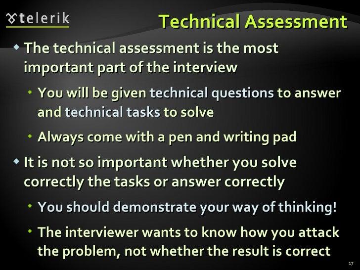 Technical Assessment <ul><li>The technical assessment is the most important part of the interview </li></ul><ul><ul><li>Yo...