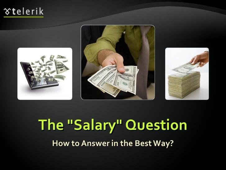 """The """"Salary"""" Question How to Answer in the Best Way?"""