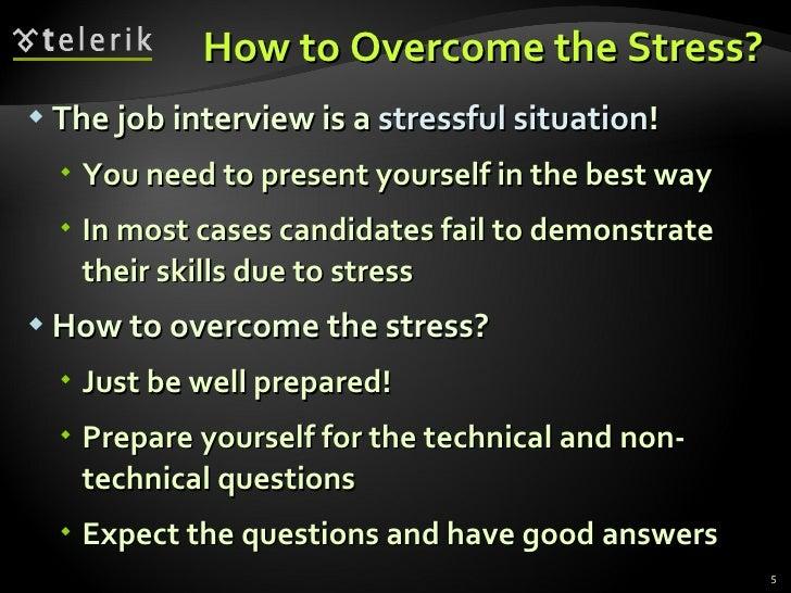 How to Overcome the Stress? <ul><li>The job interview is a  stressful situation ! </li></ul><ul><ul><li>You need to presen...