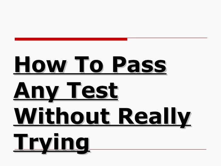 How To Pass Any Test Without Really Trying