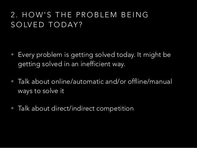 3 . W H AT ' S Y O U R S O L U T I O N & H O W I S I T S U P E R I O R ? • Describe your solution • Keep it simple, concre...