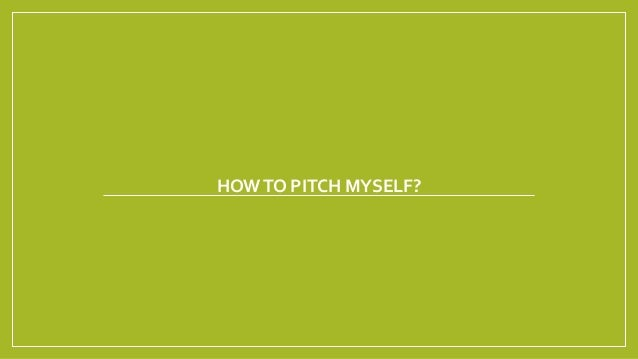 HOW TO PITCH MYSELF?
