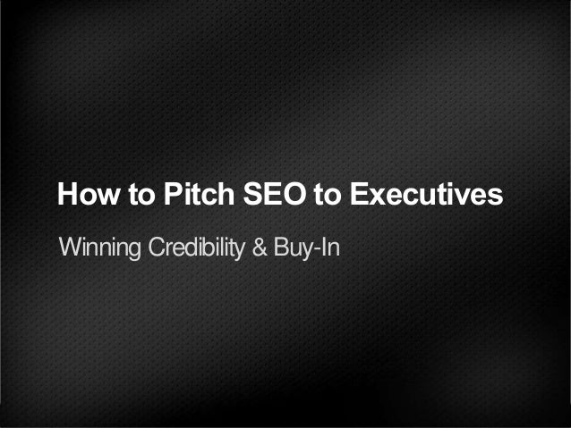How to Pitch SEO to Executives Winning Credibility & Buy-In