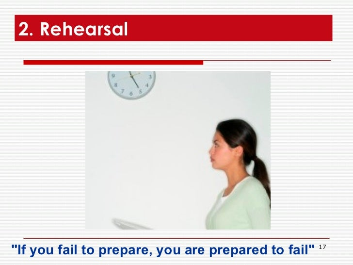 2. Rehearsal  <ul><li>&quot;If you fail to prepare, you are prepared to fail&quot;  </li></ul>